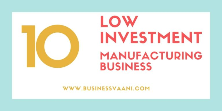 Small Scale Manufacturing Business Ideas With Low Investment
